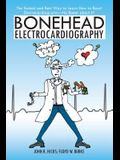 Bonehead Electrocardiography: The Easiest and Best Way to Learn How to Read Electrocardiograms-No Bones about It!