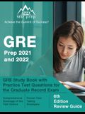 GRE Prep 2021 and 2022: GRE Study Book with Practice Test Questions for the Graduate Record Exam [6th Edition Review Guide]