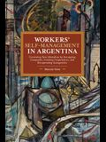 Workers' Self-Management in Argentina: Contesting Neo-Liberalism by Occupying Companies, Creating Cooperatives, and Recuperating Autogestión