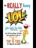 The REALLY Funny LOL! Joke Book For Kids: Over 200 Side-Splitting, Rib-Tickling Jokes: Guaranteed To Make You LAUGH OUT LOUD!
