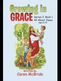 Growing in Grace: Series 2: All about Jesus