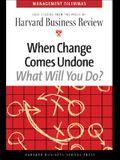 When Change Comes Undone (Harvard Business Review Management Dilemma Series)
