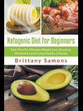 Ketogenic Diet For Beginners: Diet Plan For Ultimate Weight Loss, Boosting Metabolism and Living Healthy Lifestyle