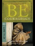 Be Courageous: Take Heart from Christ's Example, NT Commentary: Luke 14-24
