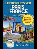 Hey Kids! Let's Visit Paris France: Fun, Facts and Amazing Discoveries for Kids