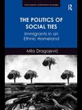 The Politics of Social Ties: Immigrants in an Ethnic Homeland. Mila Dragojevic
