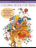 Coloring Book for Teens: Get Creative, Be Inspired, Have Fun, and Chill Out