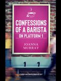 Confessions of a Barista on Platform 1