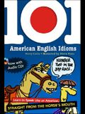 101 American English Idioms W/Audio CD: Learn to Speak Like an American Straight from the Horse's Mouth [With Audio CD]