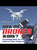 How Do Drones Work? Technology Book for Kids Children's How Things Work Books