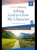 Asking God to Grow My Character: The Journey Continues, Participant's Guide 6: A Recovery Program Based on Eight Principles from the Beatitudes