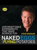 Naked Eggs and Flying Potatoes: Unforgettable Experiments That Make Science Fun