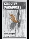 Ghostly Paradoxes: Modern Spiritualism and Russian Culture in the Age of Realism
