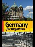Germany for Beginners: The German Way Expat Guidebook