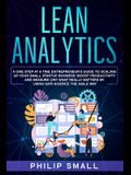 Lean Analytics: A One Step At A Time Entrepreneur's Guide to Scaling Up Your Small Startup Business: Boost Productivity and Measure On