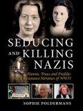 Seducing and Killing Nazis, Volume 1: Hannie, Truus and Freddie: Dutch Resistance Heroines of WWII