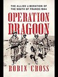 Operation Dragoon: The Allied Liberation of the South of France: 1944