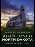 Abandoned North Dakota: Weathered by Time