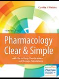 Pharmacology Clear and Simple: A Guide to Drug Classifications and Dosage Calculations