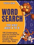 Word Search for Kids Ages 4 to 8: 100 Challenging and Fun Puzzles for Kids to Improve Vocabulary, Spelling, Memory and Logic Skills