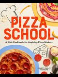 Pizza School: A Kids Cookbook for Aspiring Pizza Makers
