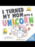 I Turned My Mom Into A Unicorn