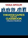 Theater Games for the Classroom: A Teacher's Handbook