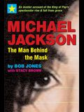 Michael Jackson: The Man Behind the Mask: An Insider's Story of the King of Pop