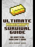The Ultimate Minecraft Survival Guide: An Unofficial Guide to Minecraft Tips and Tricks That Will Make You Into A Minecraft Pro