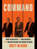 Command: Inside the Oval Office with Three Presidents, and the Wartime Decisions That Changed the World