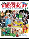 The Big Book of Dressing Up: 40 Fun Projects to Make with Kids