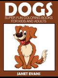 Dogs: Super Fun Coloring Books for Kids and Adults