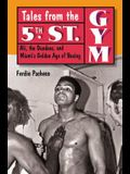 Tales from the 5th St. Gym: Ali, the Dundees, and Miami's Golden Age of Boxing