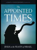 The Appointed Times Jesus in the Feasts of Israel