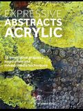 Expressive Abstracts in Acrylics: 55 Innovative Projects, Inspiration and Techniques