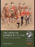The Army of George II 1727-1760: The Soldiers Who Forged an Empire