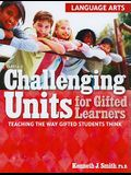 Challenging Units for Gifted Learners: Language Arts: Teaching the Way Gifted Students Think
