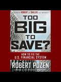 Too Big to Save? How to Fix the U.S. Financial System Lib/E