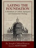 Laying the Foundation: A Handbook of Catholic Apologetics and Fundamental Theology