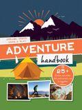 Adventure Handbook: Explore, Create, Learn & Play Outside!