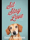 Sit, Stay, Love, 1: A Novel for Dog Lovers