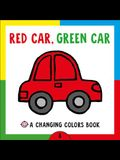 Changing Picture Book: Red Car, Green Car: A Changing Colors Book