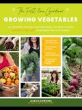 The First-Time Gardener: Growing Vegetables: All the Know-How and Encouragement You Need to Grow - And Fall in Love With! - Your Brand New Food Garden