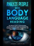 Analyze People with Body Language Reading: The ultimate guide to speed-reading of human personality types by analyzing body language, facial expressio
