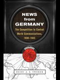 News from Germany: The Competition to Control World Communications, 1900-1945
