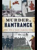 Murder in Hamtramck: Historic Crimes of Passion and Coldblooded Killings