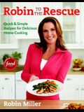 Robin to the Rescue: Quick & Simple Recipes for Delicious Home Cooking