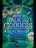 How to Talk to a Goddess and Other Lessons in Real Magic