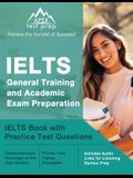 IELTS General Training and Academic Exam Preparation: IELTS Book with Practice Test Questions [Includes Audio Links for Listening Section Prep]