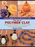 The Art of Polymer Clay: Designs and Techniques for Creating Jewelry, Pottery, and Decorative Artwork (Updated Edition)